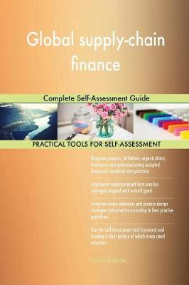 Global Supply-Chain Finance Complete Self-Assessment Guide (Paperback)