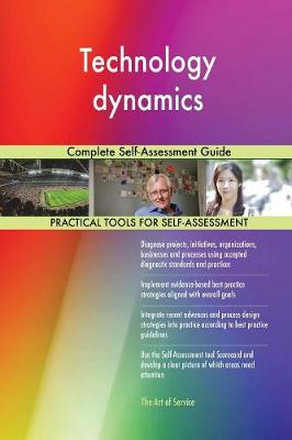 Technology Dynamics Complete Self-Assessment Guide (Paperback)