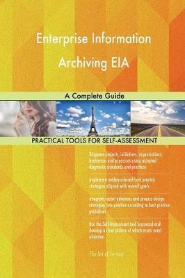 Enterprise Information Archiving Eia a Complete Guide (Paperback)