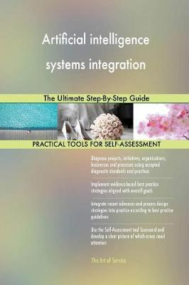 Artificial Intelligence Systems Integration the Ultimate Step-By-Step Guide (Paperback)