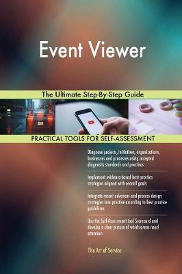 Event Viewer the Ultimate Step-By-Step Guide (Paperback)