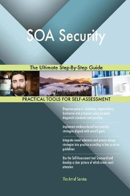 Soa Security the Ultimate Step-By-Step Guide (Paperback)