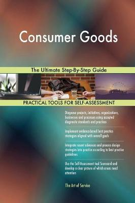 Consumer Goods the Ultimate Step-By-Step Guide (Paperback)