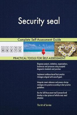 Security Seal Complete Self-Assessment Guide (Paperback)