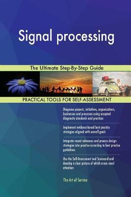 Signal Processing the Ultimate Step-By-Step Guide (Paperback)