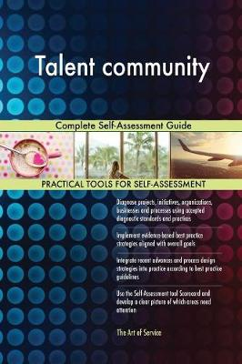 Talent Community Complete Self-Assessment Guide (Paperback)