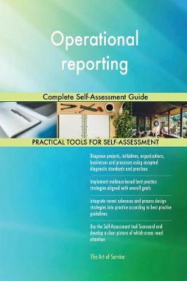 Operational Reporting Complete Self-Assessment Guide (Paperback)