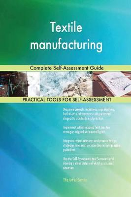 Textile Manufacturing Complete Self-Assessment Guide (Paperback)