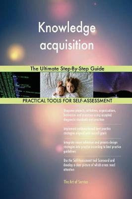 Knowledge Acquisition the Ultimate Step-By-Step Guide (Paperback)