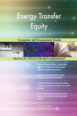 Energy Transfer Equity Complete Self-Assessment Guide (Paperback)