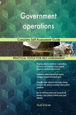 Government Operations Complete Self-Assessment Guide (Paperback)