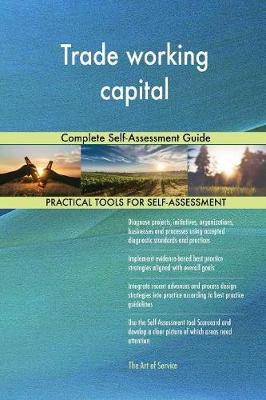 Trade Working Capital Complete Self-Assessment Guide (Paperback)