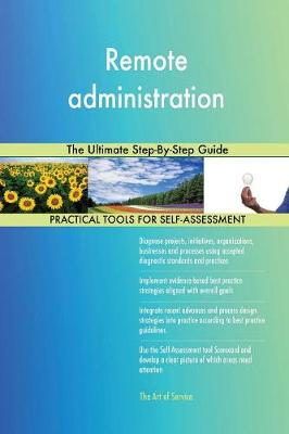Remote Administration the Ultimate Step-By-Step Guide (Paperback)