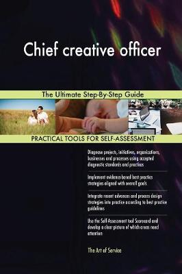 Chief Creative Officer the Ultimate Step-By-Step Guide (Paperback)