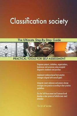Classification Society the Ultimate Step-By-Step Guide (Paperback)