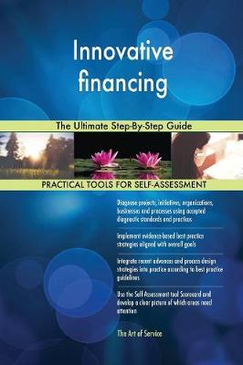 Innovative Financing the Ultimate Step-By-Step Guide (Paperback)