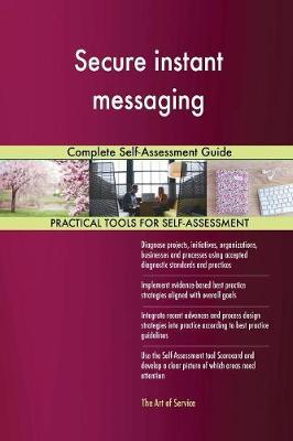 Secure Instant Messaging Complete Self-Assessment Guide (Paperback)