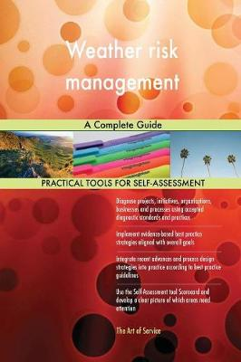 Weather Risk Management a Complete Guide (Paperback)