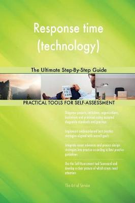 Response Time (Technology) the Ultimate Step-By-Step Guide (Paperback)