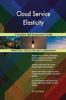 Cloud Service Elasticity Complete Self-Assessment Guide (Paperback)