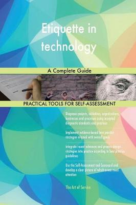 Etiquette in Technology a Complete Guide (Paperback)