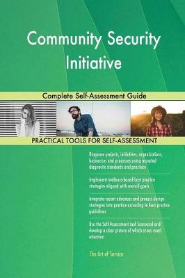 Community Security Initiative Complete Self-Assessment Guide (Paperback)