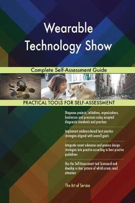 Wearable Technology Show Complete Self-Assessment Guide (Paperback)