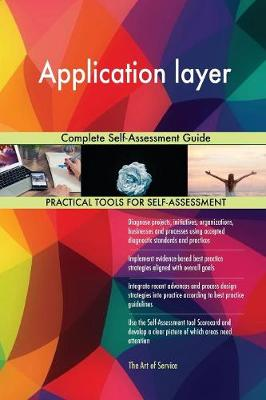 Application Layer Complete Self-Assessment Guide (Paperback)