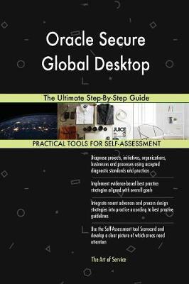 Oracle Secure Global Desktop the Ultimate Step-By-Step Guide (Paperback)
