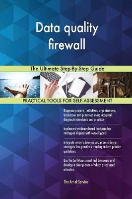 Data Quality Firewall the Ultimate Step-By-Step Guide (Paperback)