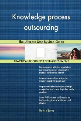 Knowledge Process Outsourcing the Ultimate Step-By-Step Guide (Paperback)