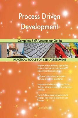 Process Driven Development Complete Self-Assessment Guide (Paperback)