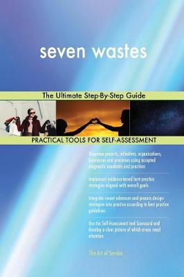 Seven Wastes the Ultimate Step-By-Step Guide (Paperback)