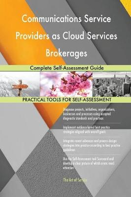 Communications Service Providers as Cloud Services Brokerages Complete Self-Assessment Guide (Paperback)