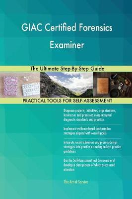 Giac Certified Forensics Examiner the Ultimate Step-By-Step Guide (Paperback)