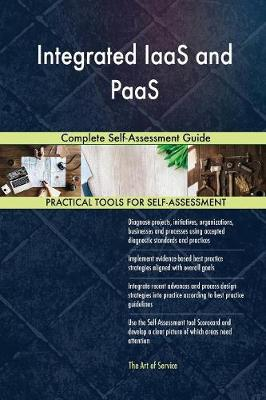 Integrated Iaas and Paas Complete Self-Assessment Guide (Paperback)