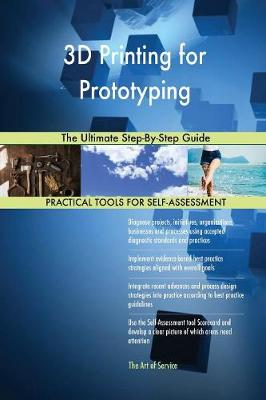 3D Printing for Prototyping the Ultimate Step-By-Step Guide (Paperback)