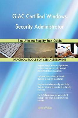 Giac Certified Windows Security Administrator the Ultimate Step-By-Step Guide (Paperback)