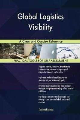 Global Logistics Visibility a Clear and Concise Reference (Paperback)