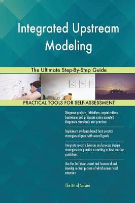 Integrated Upstream Modeling the Ultimate Step-By-Step Guide (Paperback)