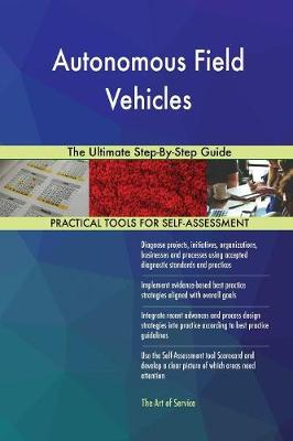 Autonomous Field Vehicles the Ultimate Step-By-Step Guide (Paperback)