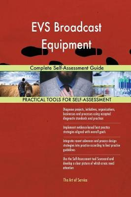 Evs Broadcast Equipment Complete Self-Assessment Guide (Paperback)