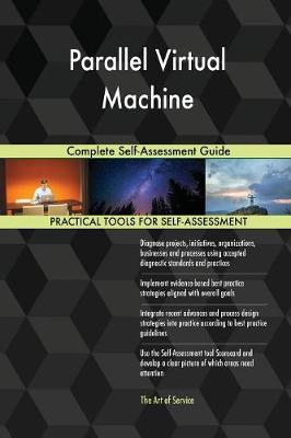 Parallel Virtual Machine Complete Self-Assessment Guide (Paperback)