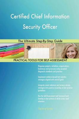 Certified Chief Information Security Officer the Ultimate Step-By-Step Guide (Paperback)