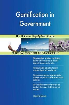 Gamification in Government the Ultimate Step-By-Step Guide (Paperback)