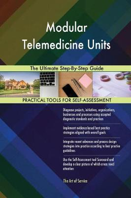 Modular Telemedicine Units the Ultimate Step-By-Step Guide (Paperback)