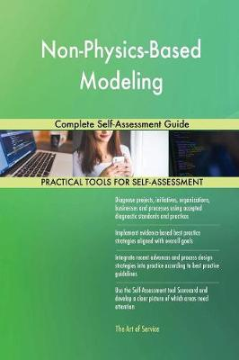 Non-Physics-Based Modeling Complete Self-Assessment Guide (Paperback)