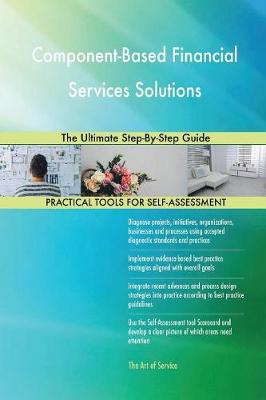 Component-Based Financial Services Solutions the Ultimate Step-By-Step Guide (Paperback)