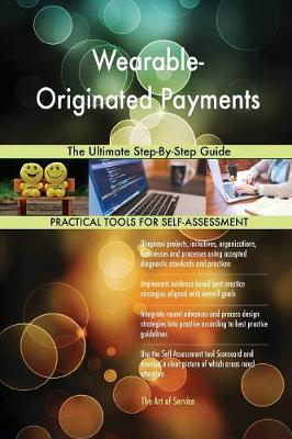Wearable-Originated Payments the Ultimate Step-By-Step Guide (Paperback)