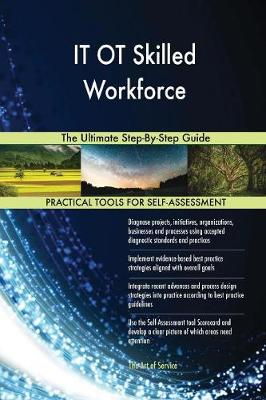 It OT Skilled Workforce the Ultimate Step-By-Step Guide (Paperback)